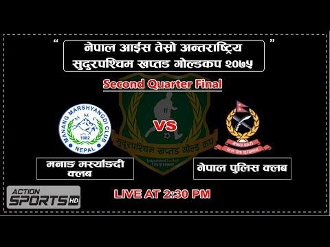 Manang Marshyangdi Club VS Nepal Police Club || 2nd Quarter Final || Action Sports