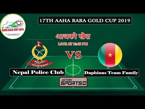 Nepal Police Club VS Dauphins Team Family  || 17TH AAHA RARA GOLD CUP 2019