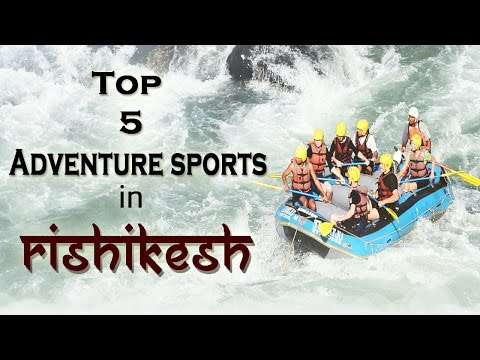 Top 5 Adventure Sports in Rishikesh – 2016 | Touring Travellers